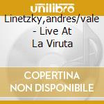 LIVE AT LA VIRUTA                         cd musicale di Andres/vale Linetzky