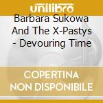 Devouring time cd musicale di Barbara and x Sukowa