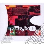 Kneebody - You Can Have Your Mo cd musicale di KNEEBODY