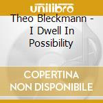 Theo Bleckmann - I Dwell In Possibility cd musicale di Theo Bleckmann