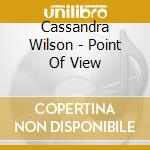 POINT OF VIEW cd musicale di Cassandra Wilson