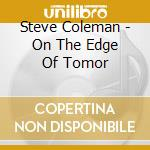 ON THE EDGE OF TOMORROW cd musicale di Steve Coleman