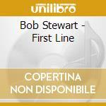 Bob Stewart - First Line cd musicale di Bob Stewart