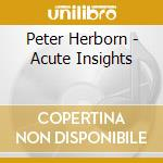 Peter Herborn - Acute Insights cd musicale di Peter Herborn's