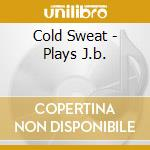 Cold Sweat - Plays J.b. cd musicale di Craig Harris
