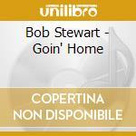 Goin' home cd musicale di Bob Stewart