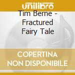 FRACTURED FAIRLY TALES cd musicale di Tim Berne