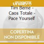 Tim Berne - Caos Totale - Pace Yourself cd musicale di Tim Berne