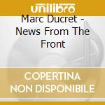 Marc Ducret - News From The Front cd musicale di Marc Ducret