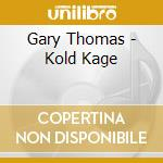 Kold kage cd musicale di Gary Thomas