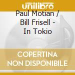 Paul Motian / Bill Frisell - In Tokio cd musicale di Paul Motian