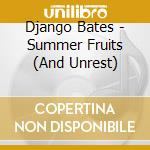 SUMMER FRUITS (AND UNREST) cd musicale di Django Bates