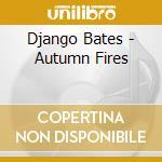 Django Bates - Autumn Fires cd musicale di Django Bates