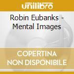 MENTAL IMAGES cd musicale di Robin Eubanks