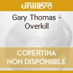 Gary Thomas - Overkill cd musicale di Gary Thomas