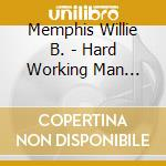 Hardworking wan blues cd musicale di Memphis willie b.
