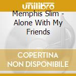 Alone with my friends cd musicale di Slim Memphis