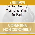 Willie Dixon & Memphis Slim - In Paris cd musicale di Memphis/willie