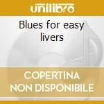 Blues for easy livers cd musicale di Jimmy Witherspoon