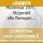Montreux 1975 - fitzgerald ella flanagan tommy cd musicale
