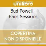 PARIS SESSIONS                            cd musicale di Bud Powell