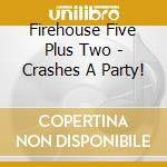 Firehouse Five Plus Two - Crashes A Party! cd musicale