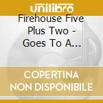 Goes to a fire! cd musicale