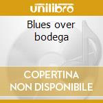 Blues over bodega cd musicale