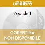 Zounds ! cd musicale