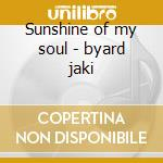 Sunshine of my soul - byard jaki cd musicale