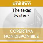 The texas twister - cd musicale
