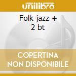 Folk jazz + 2 bt cd musicale