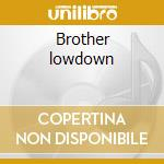 Brother lowdown cd musicale
