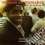 Mongo Santamaria - Our Man In Havana cd musicale di Mongo Santamaria