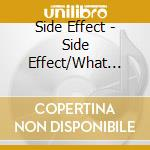 SIDE EFFECT/WHAT YOU NEED cd musicale di SIDE EFFECT (2CDx1)