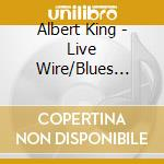 King, Albert - Live Wire/Blues Powe cd musicale di KING ALBERT