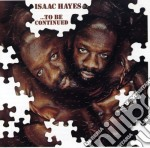 To be continued cd musicale di Isaac Hayes