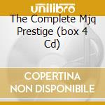 THE COMPLETE MJQ PRESTIGE  (BOX 4 CD) cd musicale di MODERN JAZZ QUARTET