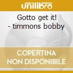 Gotto get it! - timmons bobby cd musicale