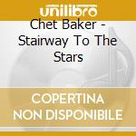 STAIRWAY TO THE STARS cd musicale di Chet Baker