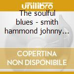 The soulful blues - smith hammond johnny person houston cd musicale