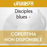 Disciples blues - cd musicale