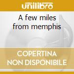 A few miles from memphis cd musicale
