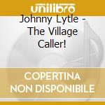 The village caller! - lytle johnny cd musicale