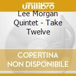Lee Morgan Quintet - Take Twelve cd musicale