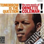 TOMORROW IS THE QUESTION cd musicale di O. Coleman