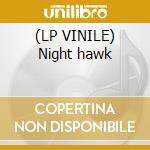 (LP VINILE) Night hawk lp vinile