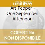 ONE SEPTEMBER AFTERNOON                   cd musicale di Art Pepper