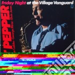 Friday night at the village vanguard cd musicale di Art Pepper