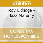 Jazz maturity where it's cd musicale di Eldridge/peterson/gi